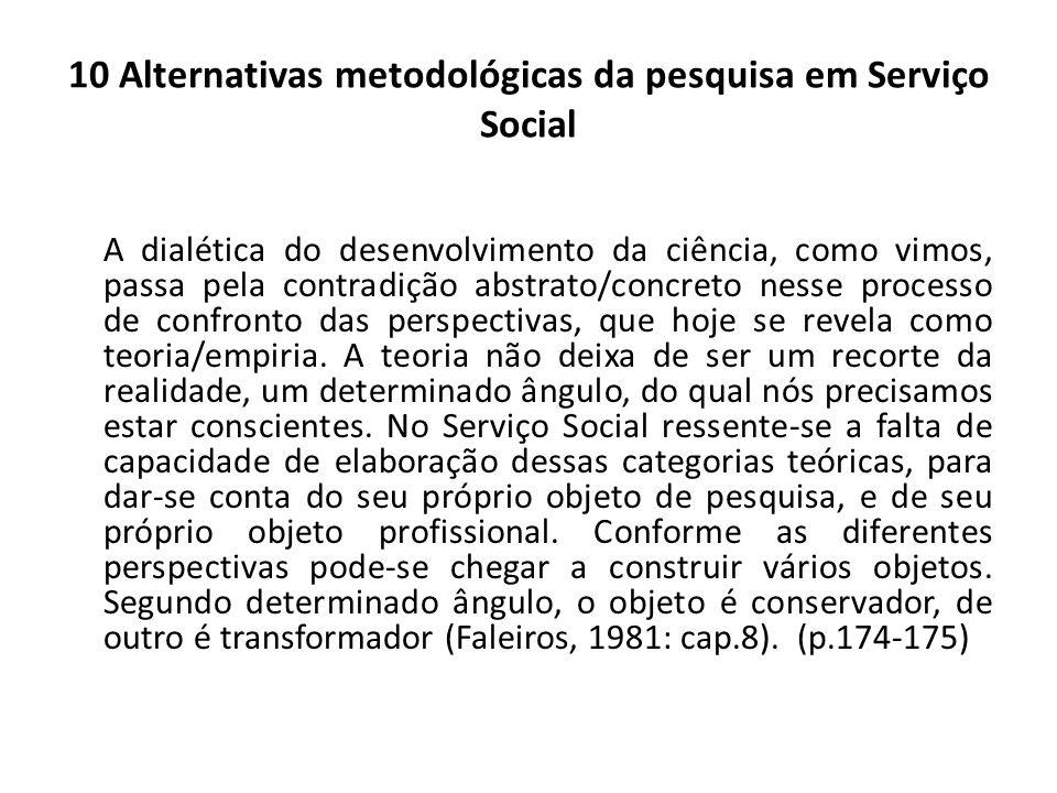 10 Alternativas metodológicas da pesquisa em Serviço Social A dialética do desenvolvimento da ciência, como vimos, passa pela contradição abstrato/con