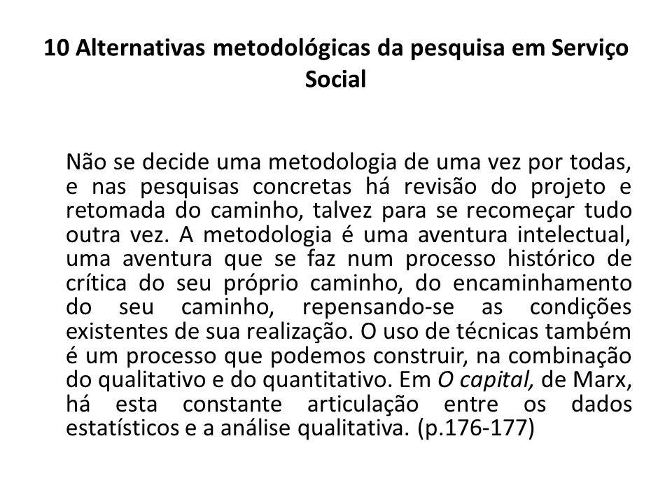 10 Alternativas metodológicas da pesquisa em Serviço Social Não se decide uma metodologia de uma vez por todas, e nas pesquisas concretas há revisão d