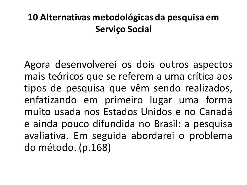 10 Alternativas metodológicas da pesquisa em Serviço Social Agora desenvolverei os dois outros aspectos mais teóricos que se referem a uma crítica aos
