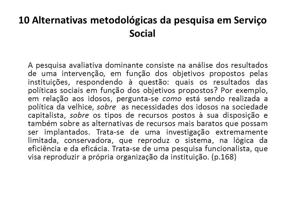 10 Alternativas metodológicas da pesquisa em Serviço Social A pesquisa avaliativa dominante consiste na análise dos resultados de uma intervenção, em