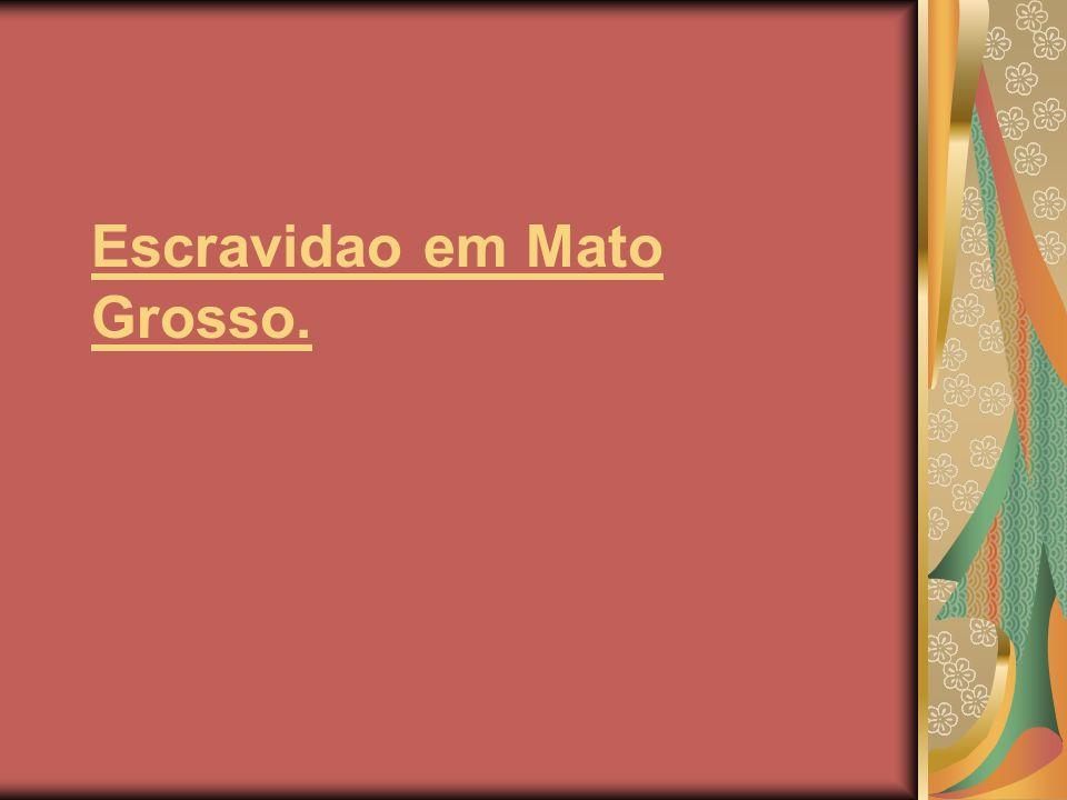 Escravidao em Mato Grosso.