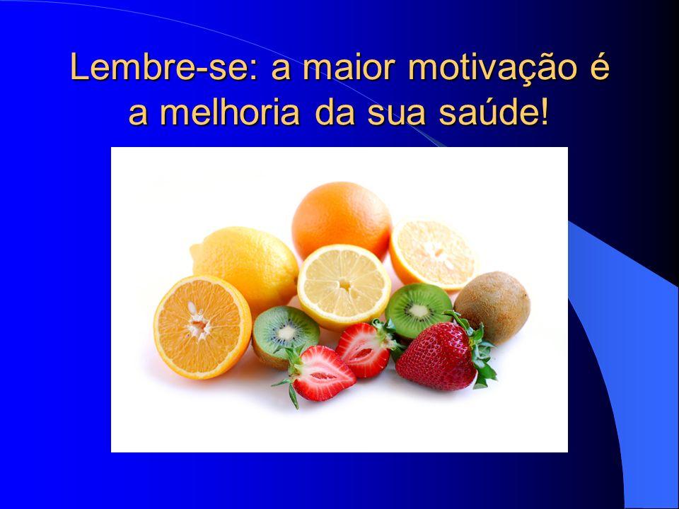Lembre-se: a maior motivação é a melhoria da sua saúde!