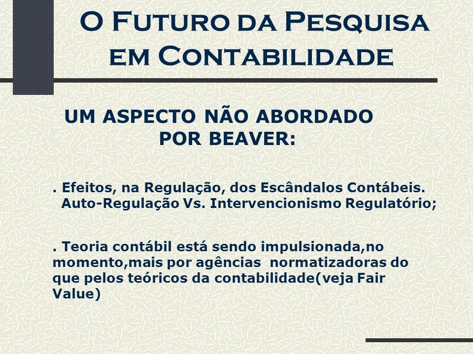O Futuro da Pesquisa em Contabilidade UM ASPECTO NÃO ABORDADO POR BEAVER:. Efeitos, na Regulação, dos Escândalos Contábeis. Auto-Regulação Vs. Interve