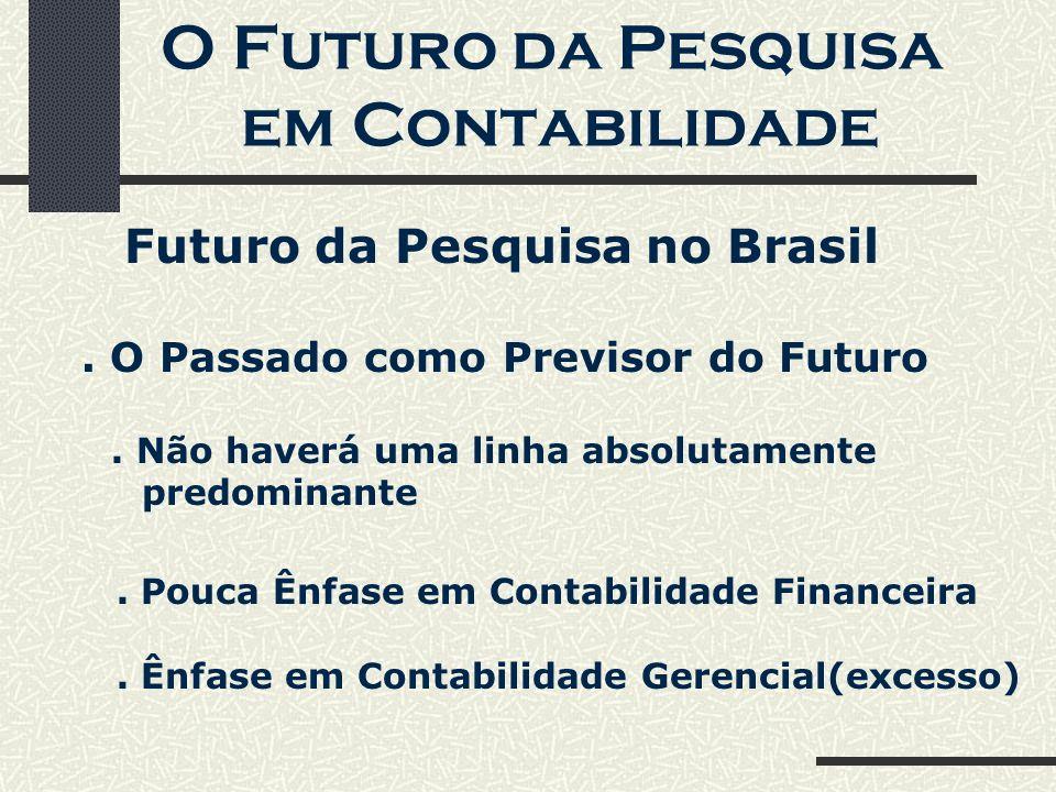 O Futuro da Pesquisa em Contabilidade Futuro da Pesquisa no Brasil. O Passado como Previsor do Futuro. Não haverá uma linha absolutamente predominante
