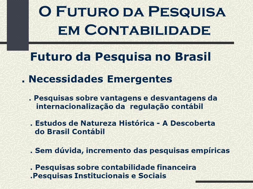 O Futuro da Pesquisa em Contabilidade Futuro da Pesquisa no Brasil. Necessidades Emergentes. Pesquisas sobre vantagens e desvantagens da internacional