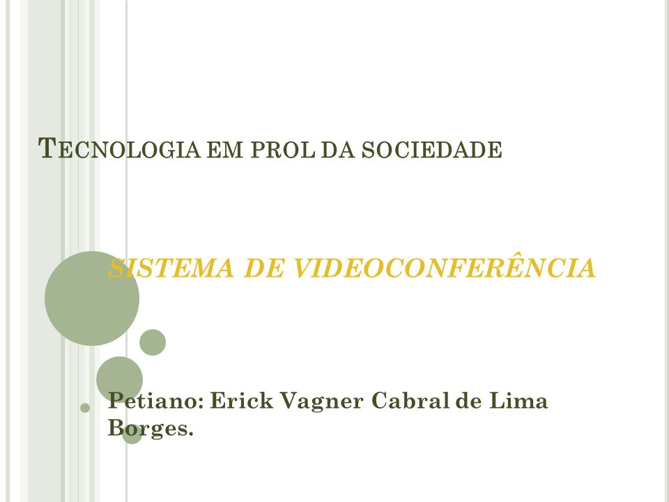 T ECNOLOGIA EM PROL DA SOCIEDADE SISTEMA DE VIDEOCONFERÊNCIA Petiano: Erick Vagner Cabral de Lima Borges.
