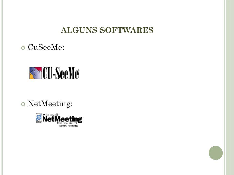 ALGUNS SOFTWARES CuSeeMe: NetMeeting: