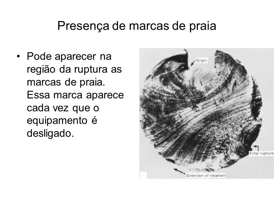 Presença de marcas de praia Pode aparecer na região da ruptura as marcas de praia. Essa marca aparece cada vez que o equipamento é desligado.
