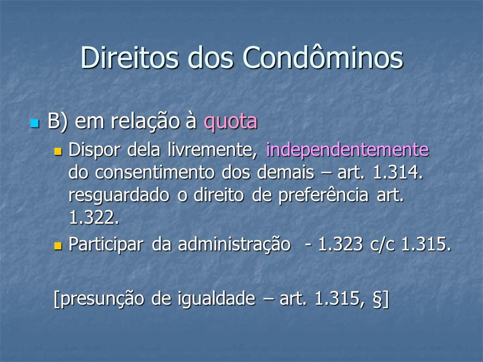Direitos dos Condôminos B) em relação à quota B) em relação à quota Dispor dela livremente, independentemente do consentimento dos demais – art. 1.314