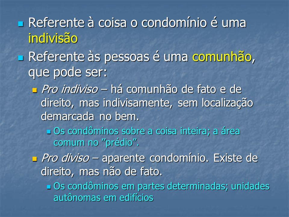 Referente à coisa o condomínio é uma indivisão Referente à coisa o condomínio é uma indivisão Referente às pessoas é uma comunhão, que pode ser: Refer