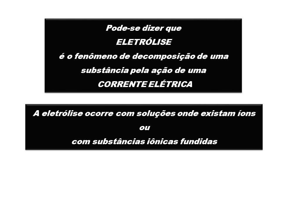 Pode-se dizer que ELETRÓLISE é o fenômeno de decomposição de uma substância pela ação de uma CORRENTE ELÉTRICA Pode-se dizer que ELETRÓLISE é o fenôme