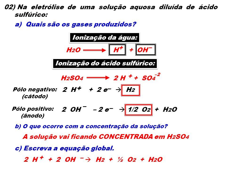 02) Na eletrólise de uma solução aquosa diluída de ácido sulfúrico: a) Quais são os gases produzidos? b) O que ocorre com a concentração da solução? c
