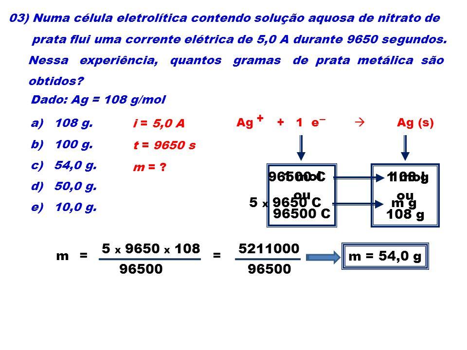 03) Numa célula eletrolítica contendo solução aquosa de nitrato de prata flui uma corrente elétrica de 5,0 A durante 9650 segundos. Nessa experiência,