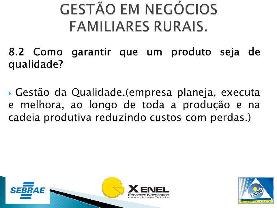 8.2 Como garantir que um produto seja de qualidade? Gestão da Qualidade.(empresa planeja, executa e melhora, ao longo de toda a produção e na cadeia p