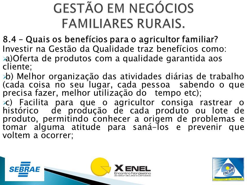8.4 – Quais os benefícios para o agricultor familiar? Investir na Gestão da Qualidade traz benefícios como: a)Oferta de produtos com a qualidade garan