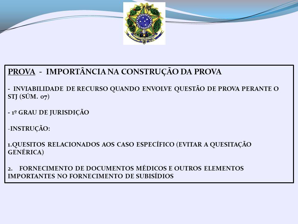 PROVA - IMPORTÂNCIA NA CONSTRUÇÃO DA PROVA - INVIABILIDADE DE RECURSO QUANDO ENVOLVE QUESTÃO DE PROVA PERANTE O STJ (SÚM. 07) - 1º GRAU DE JURISDIÇÃO
