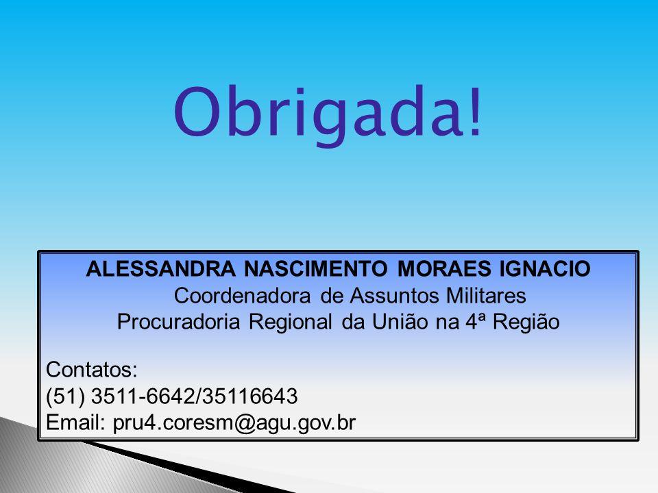 ALESSANDRA NASCIMENTO MORAES IGNACIO Coordenadora de Assuntos Militares Procuradoria Regional da União na 4ª Região Contatos: (51) 3511-6642/35116643