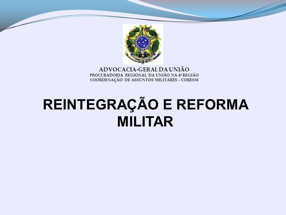 REINTEGRAÇÃO E REFORMA MILITAR ADVOCACIA-GERAL DA UNIÃO PROCURADORIA REGIONAL DA UNIÃO NA 4ª REGIÃO COORDENAÇÃO DE ASSUNTOS MILITARES - CORESM