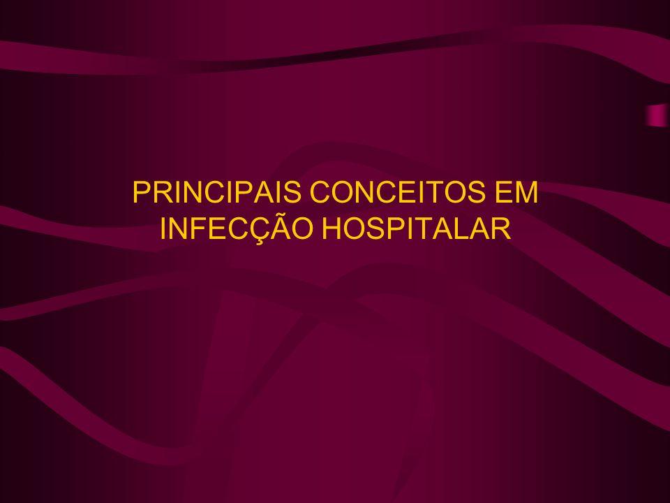 PRINCIPAIS CONCEITOS EM INFECÇÃO HOSPITALAR