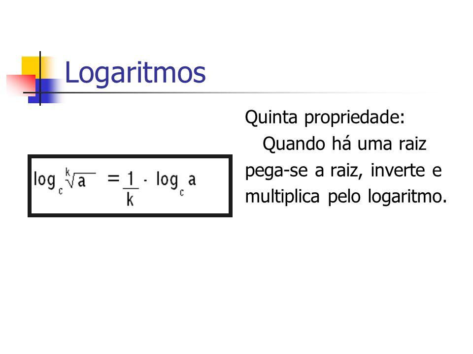 Logaritmos Quinta propriedade: Quando há uma raiz pega-se a raiz, inverte e multiplica pelo logaritmo.