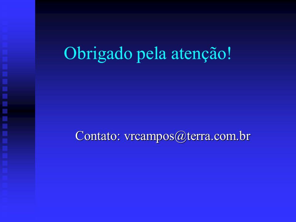 Obrigado pela atenção! Contato: vrcampos@terra.com.br