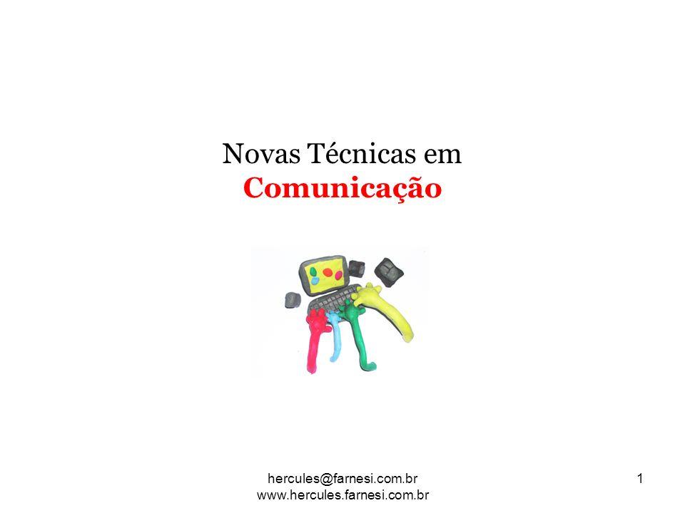 Novas Técnicas em Comunicação 1hercules@farnesi.com.br www.hercules.farnesi.com.br