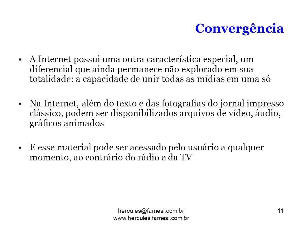 Convergência A Internet possui uma outra característica especial, um diferencial que ainda permanece não explorado em sua totalidade: a capacidade de