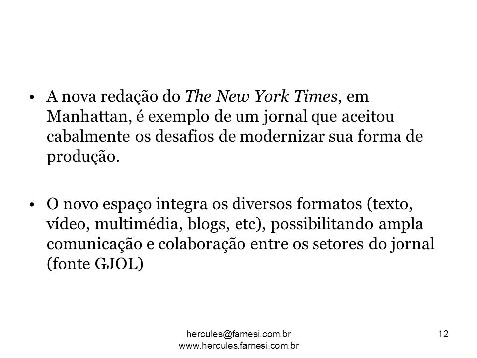 A nova redação do The New York Times, em Manhattan, é exemplo de um jornal que aceitou cabalmente os desafios de modernizar sua forma de produção. O n