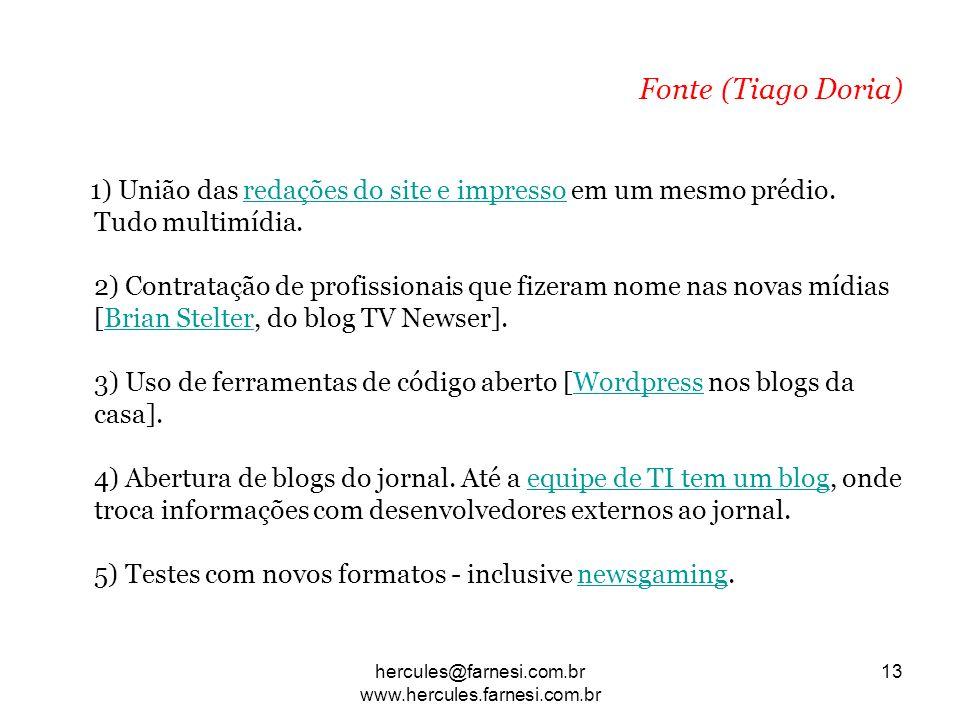 Fonte (Tiago Doria) 1) União das redações do site e impresso em um mesmo prédio. Tudo multimídia. 2) Contratação de profissionais que fizeram nome nas