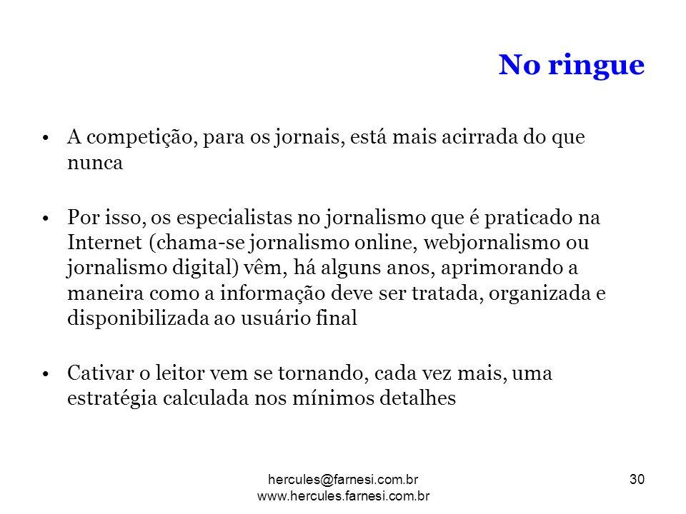 No ringue A competição, para os jornais, está mais acirrada do que nunca Por isso, os especialistas no jornalismo que é praticado na Internet (chama-s