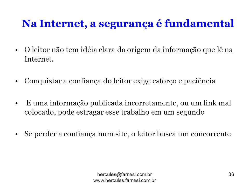 Na Internet, a segurança é fundamental O leitor não tem idéia clara da origem da informação que lê na Internet. Conquistar a confiança do leitor exige
