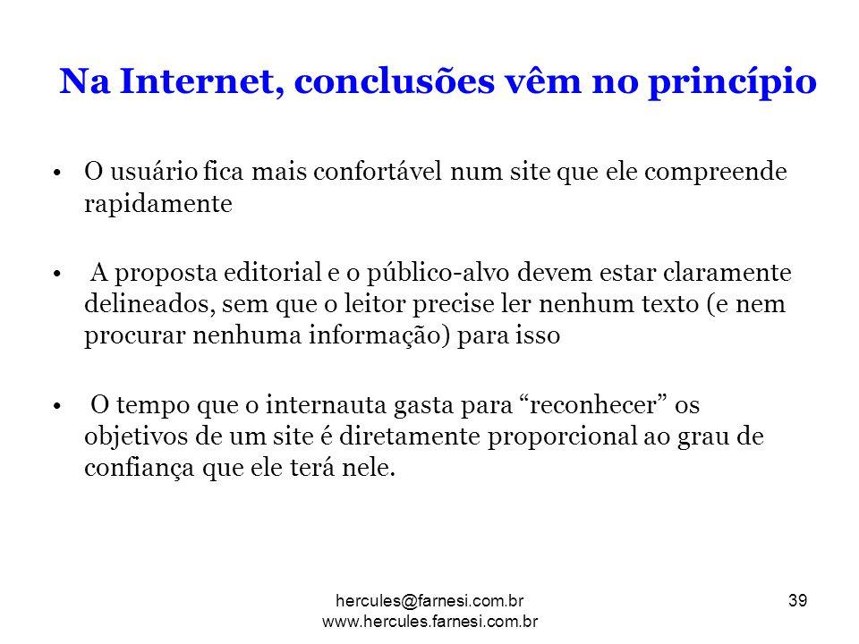 Na Internet, conclusões vêm no princípio O usuário fica mais confortável num site que ele compreende rapidamente A proposta editorial e o público-alvo