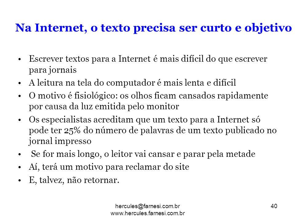 Na Internet, o texto precisa ser curto e objetivo Escrever textos para a Internet é mais difícil do que escrever para jornais A leitura na tela do com