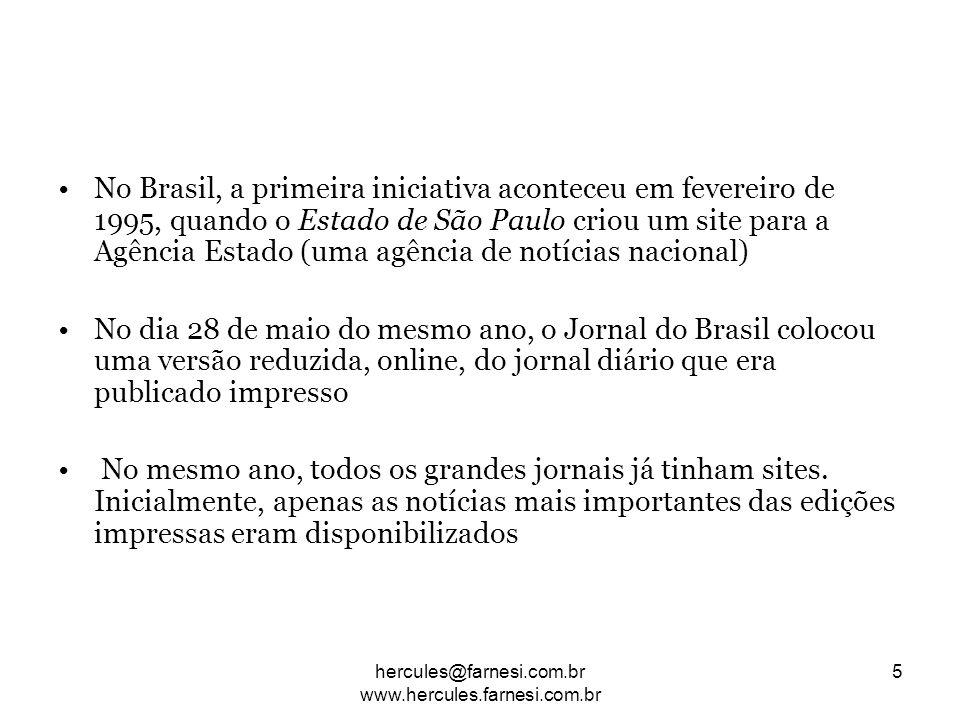 No Brasil, a primeira iniciativa aconteceu em fevereiro de 1995, quando o Estado de São Paulo criou um site para a Agência Estado (uma agência de notí