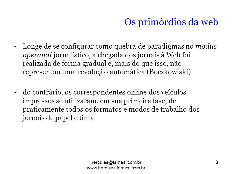 Os primórdios da web Longe de se configurar como quebra de paradigmas no modus operandi jornalístico, a chegada dos jornais à Web foi realizada de for