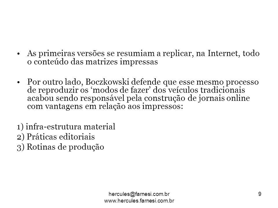 As primeiras versões se resumiam a replicar, na Internet, todo o conteúdo das matrizes impressas Por outro lado, Boczkowski defende que esse mesmo pro