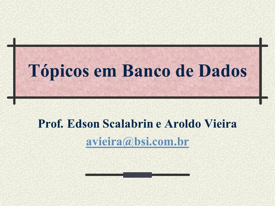 Tópicos em Banco de Dados Prof. Edson Scalabrin e Aroldo Vieira avieira@bsi.com.br