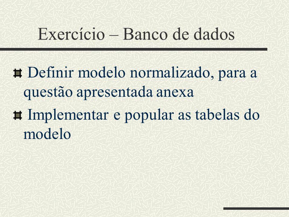 Exercício – Banco de dados Definir modelo normalizado, para a questão apresentada anexa Implementar e popular as tabelas do modelo