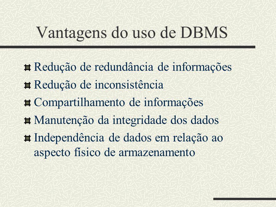 Vantagens do uso de DBMS Redução de redundância de informações Redução de inconsistência Compartilhamento de informações Manutenção da integridade dos