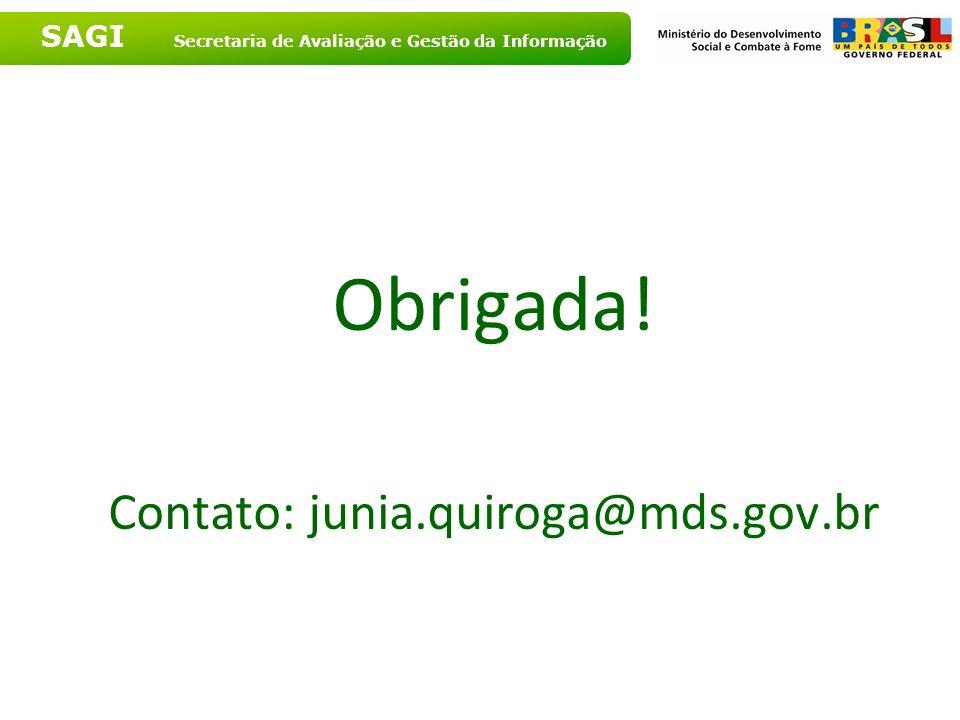 SAGI Secretaria de Avaliação e Gestão da Informação Obrigada! Contato: junia.quiroga@mds.gov.br