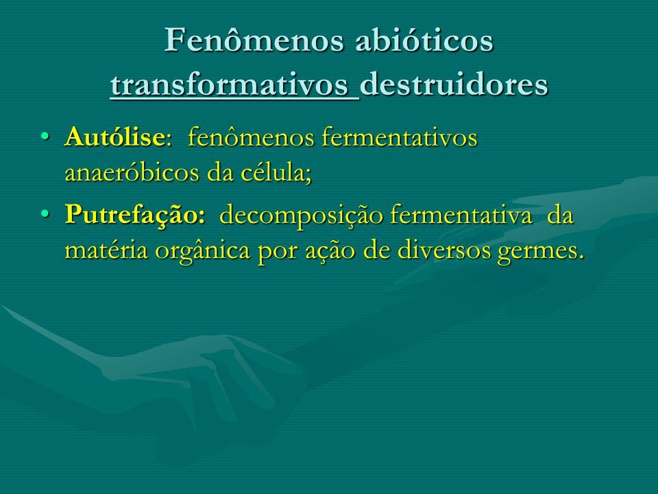 Fenômenos abióticos transformativos destruidores Autólise: fenômenos fermentativos anaeróbicos da célula;Autólise: fenômenos fermentativos anaeróbicos