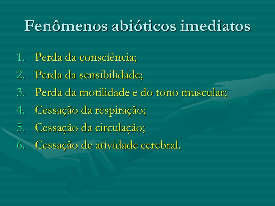 Fenômenos abióticos imediatos 1.Perda da consciência; 2.Perda da sensibilidade; 3.Perda da motilidade e do tono muscular; 4.Cessação da respiração; 5.