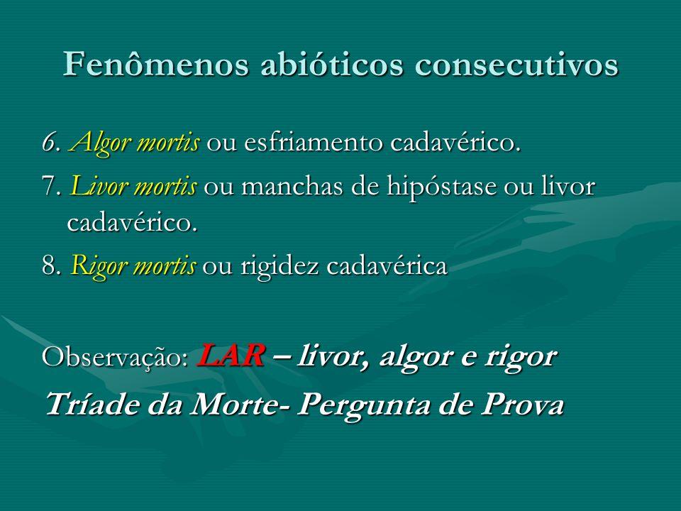 Fenômenos abióticos consecutivos 6. Algor mortis ou esfriamento cadavérico. 7. Livor mortis ou manchas de hipóstase ou livor cadavérico. 8. Rigor mort