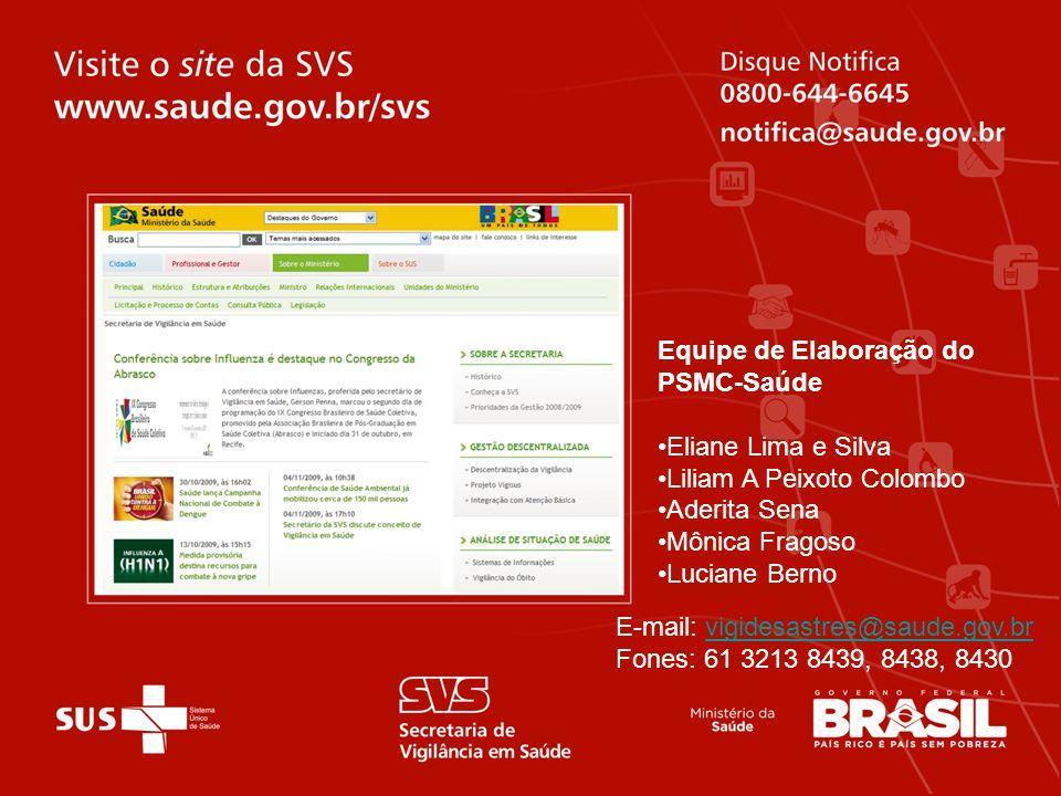 Equipe de Elaboração do PSMC-Saúde Eliane Lima e Silva Liliam A Peixoto Colombo Aderita Sena Mônica Fragoso Luciane Berno E-mail: vigidesastres@saude.
