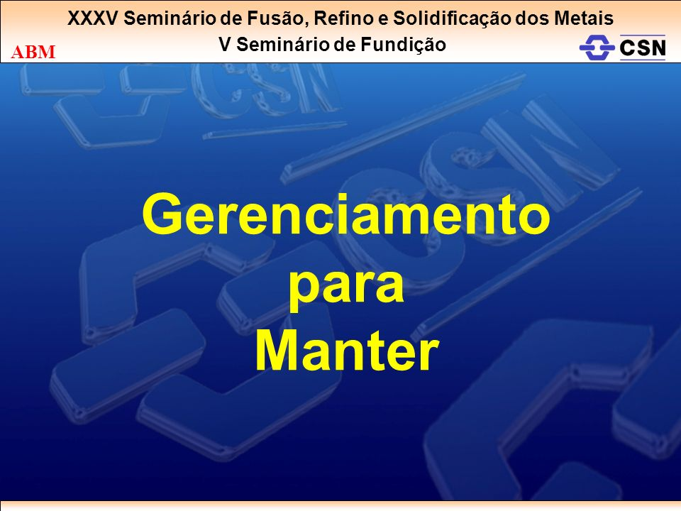 XXXV Seminário de Fusão, Refino e Solidificação dos Metais V Seminário de Fundição ABM Gerenciamento para Manter