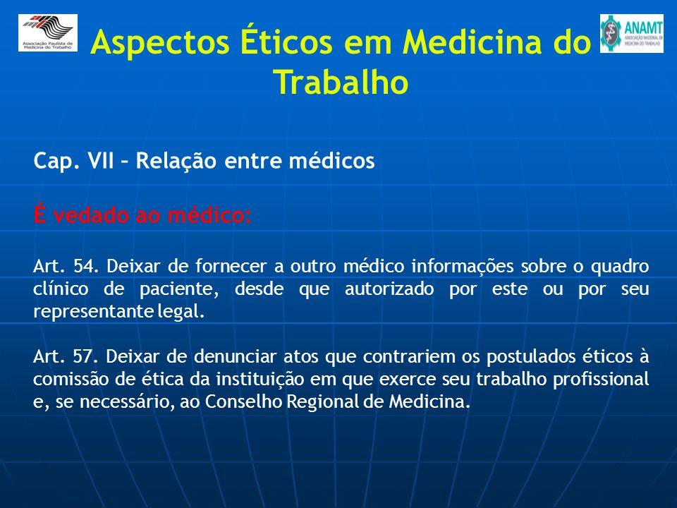 Cap. VII – Relação entre médicos É vedado ao médico: Art. 54. Deixar de fornecer a outro médico informações sobre o quadro clínico de paciente, desde