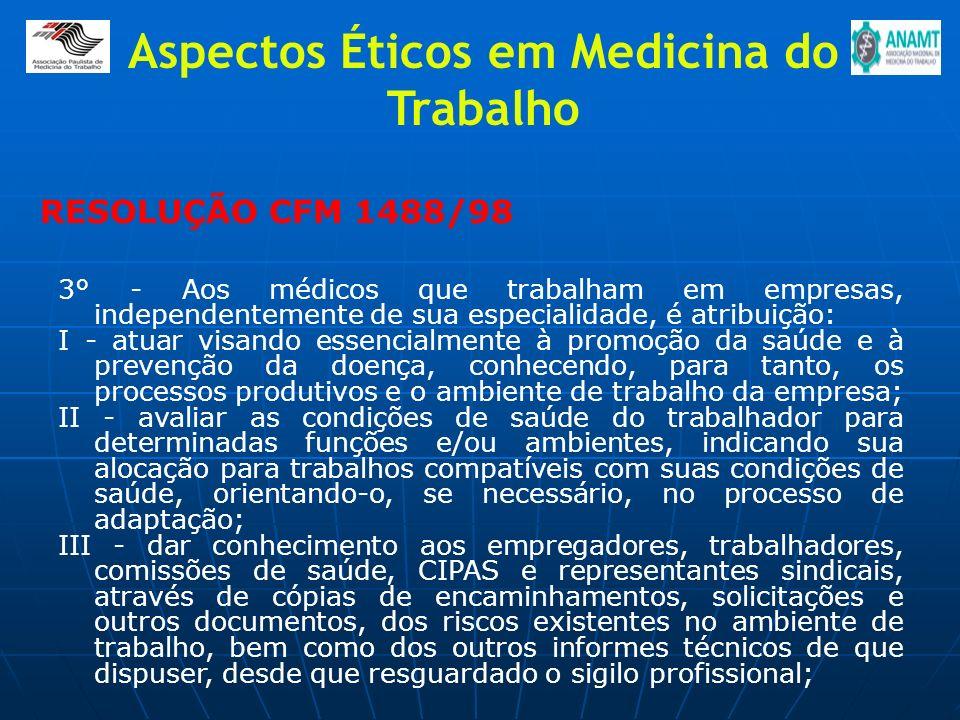 RESOLUÇÃO CFM 1488/98 Aspectos Éticos em Medicina do Trabalho 3° - Aos médicos que trabalham em empresas, independentemente de sua especialidade, é at