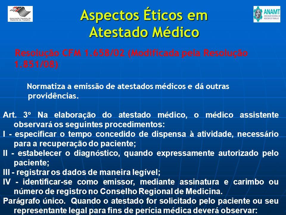 Resolução CFM 1.658/02 (Modificada pela Resolução 1.851/08) Normatiza a emissão de atestados médicos e dá outras providências. Art. 3 º Na elabora ç ã