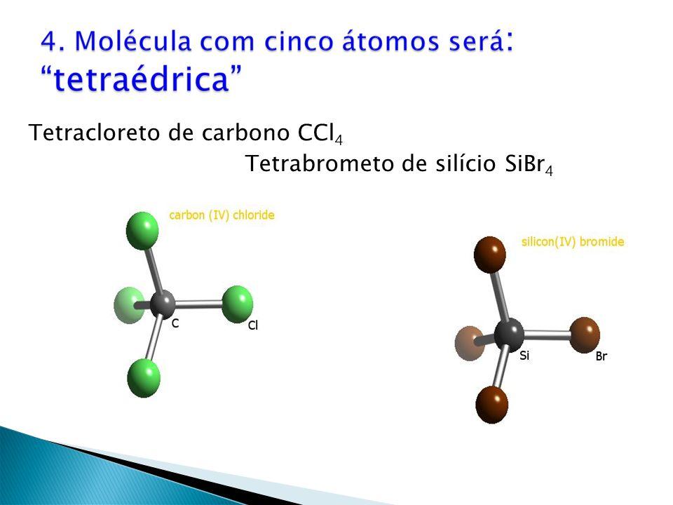 Tetracloreto de carbono CCl 4 Tetrabrometo de silício SiBr 4