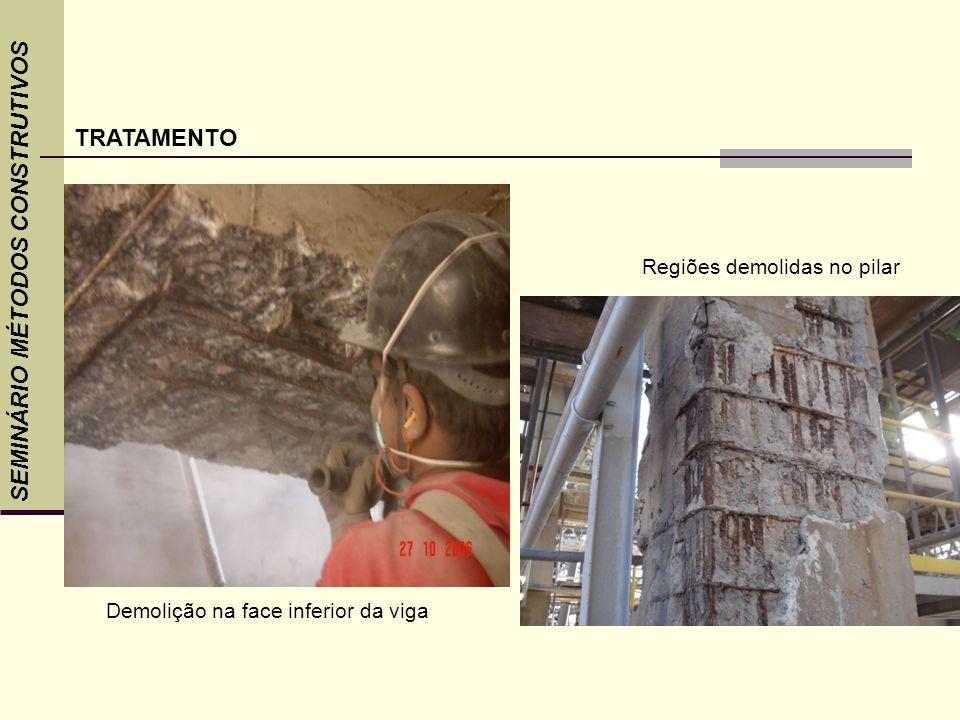 SEMINÁRIO MÉTODOS CONSTRUTIVOS TRATAMENTO Demolição na face inferior da viga Regiões demolidas no pilar